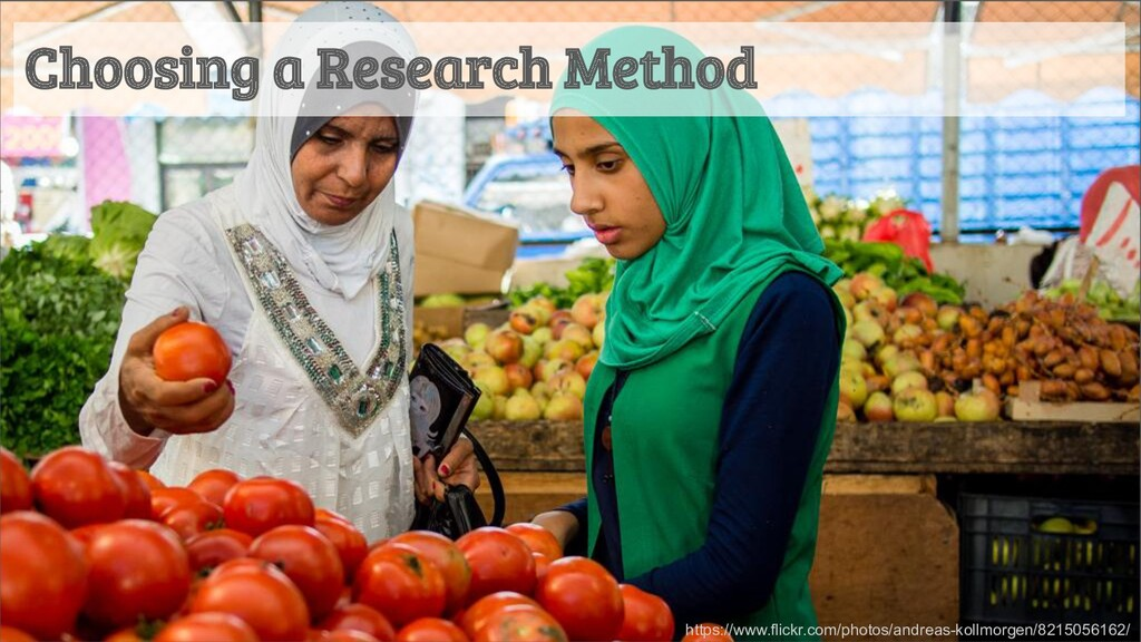 Choosing a Research Method https://www.flickr.c...
