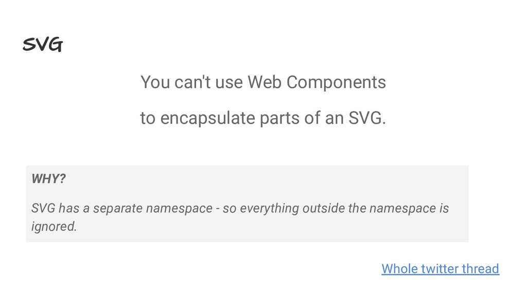 SVG You can't use Web Components to encapsulate...