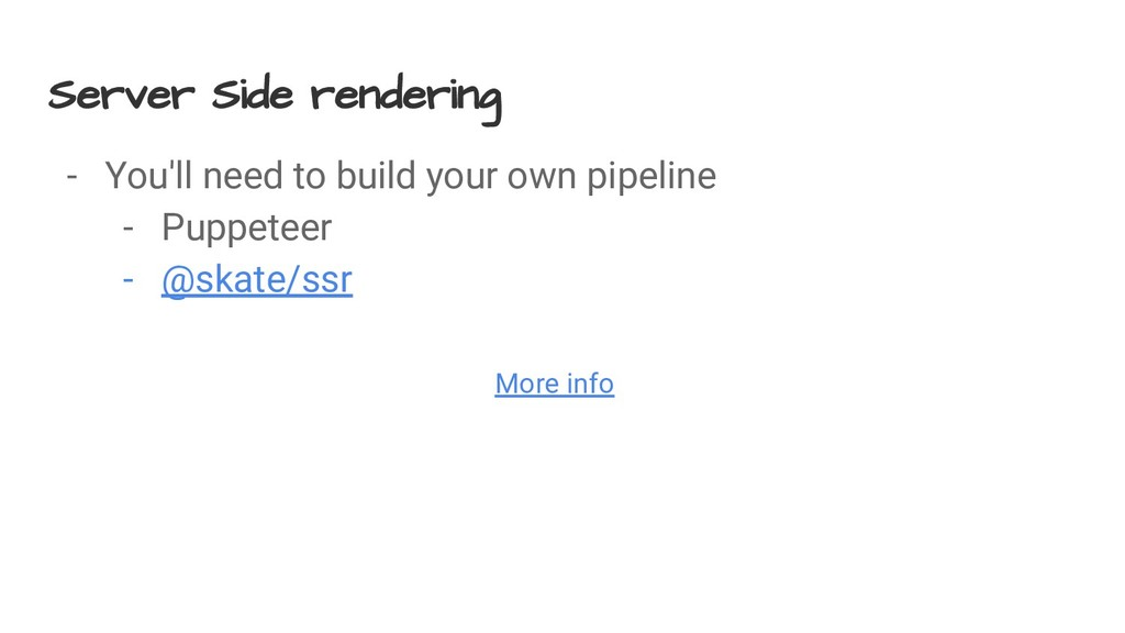 Server Side rendering - You'll need to build yo...