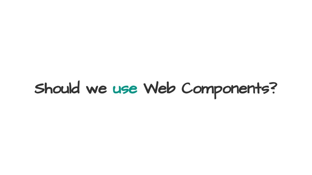 Should we use Web Components?
