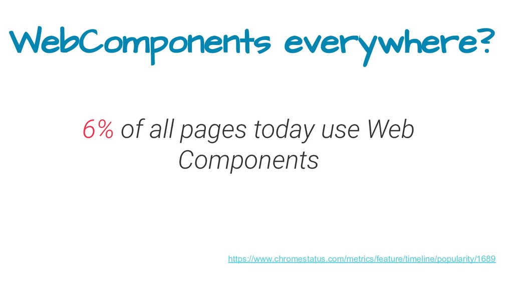 WebComponents everywhere? https://www.chromesta...