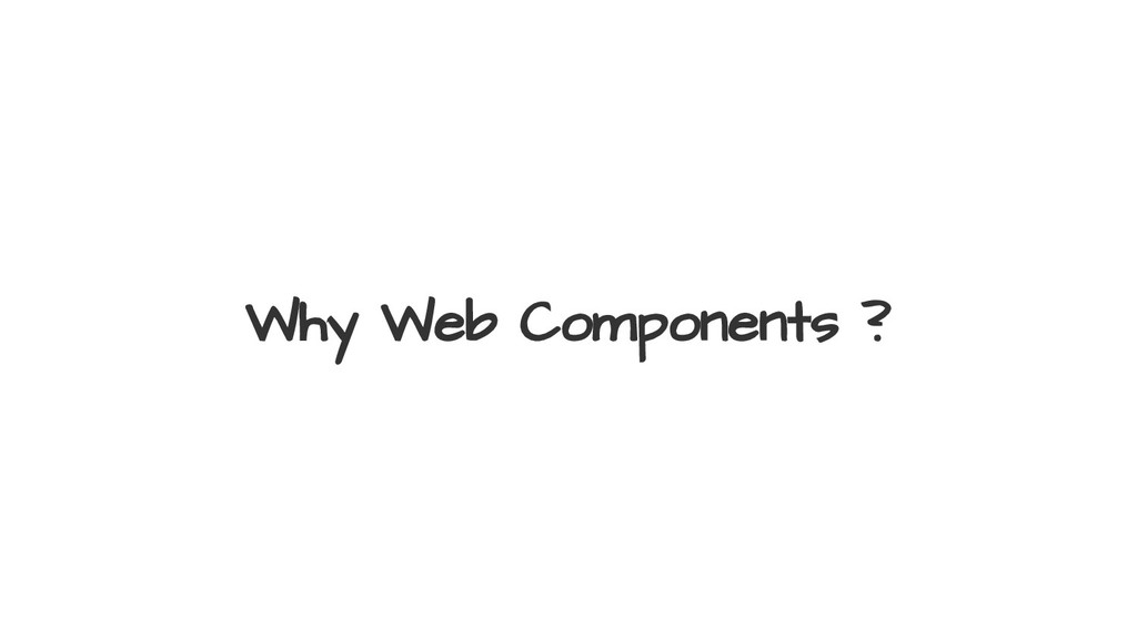 Why Web Components ?