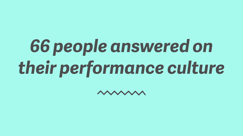 66 people answered on their performance culture