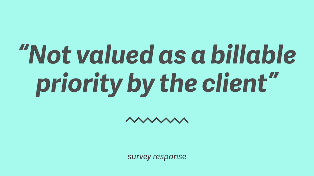 """Not valued as a billable priority by the clien..."