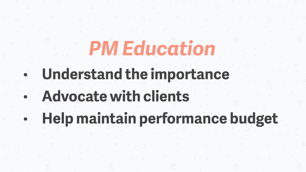 PM Education • Understand the importance • Advo...