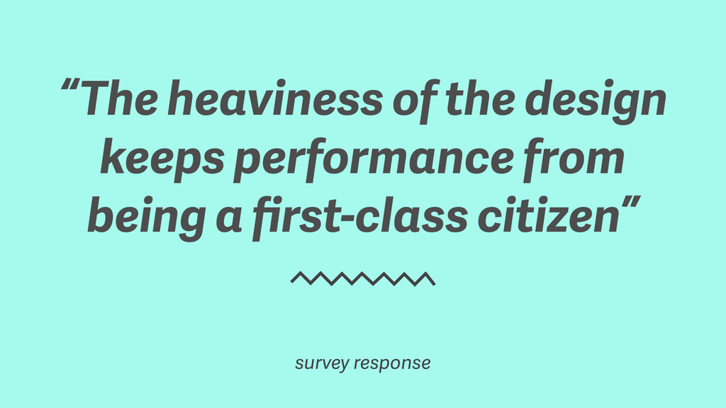 """The heaviness of the design keeps performance ..."