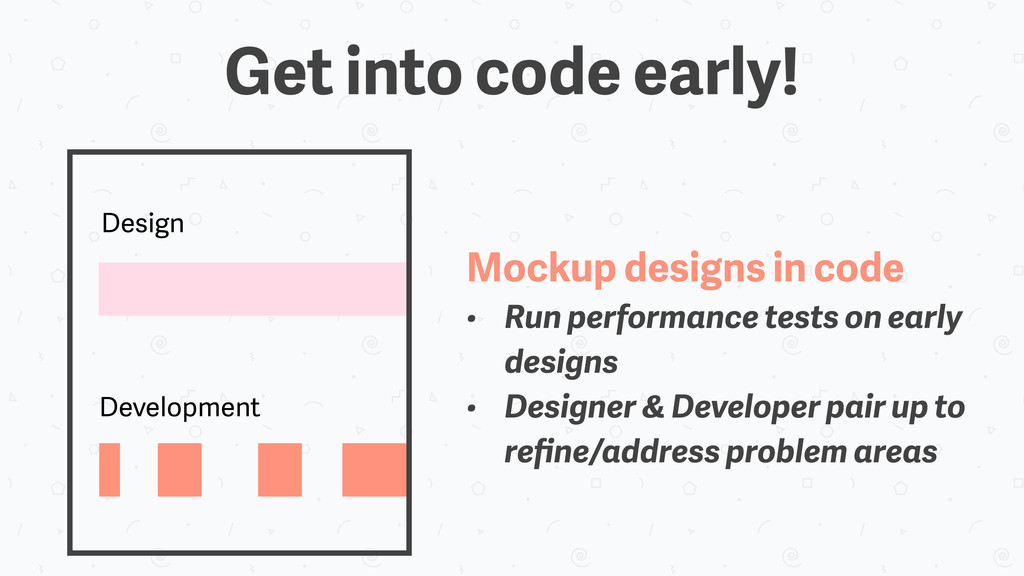 Design Development Mockup designs in code • Run...