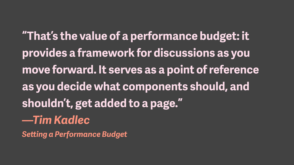 """That's the value of a performance budget: it p..."