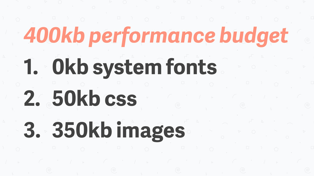 400kb performance budget 1. 0kb system fonts 2....