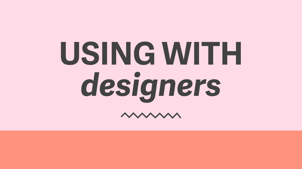 USING WITH designers