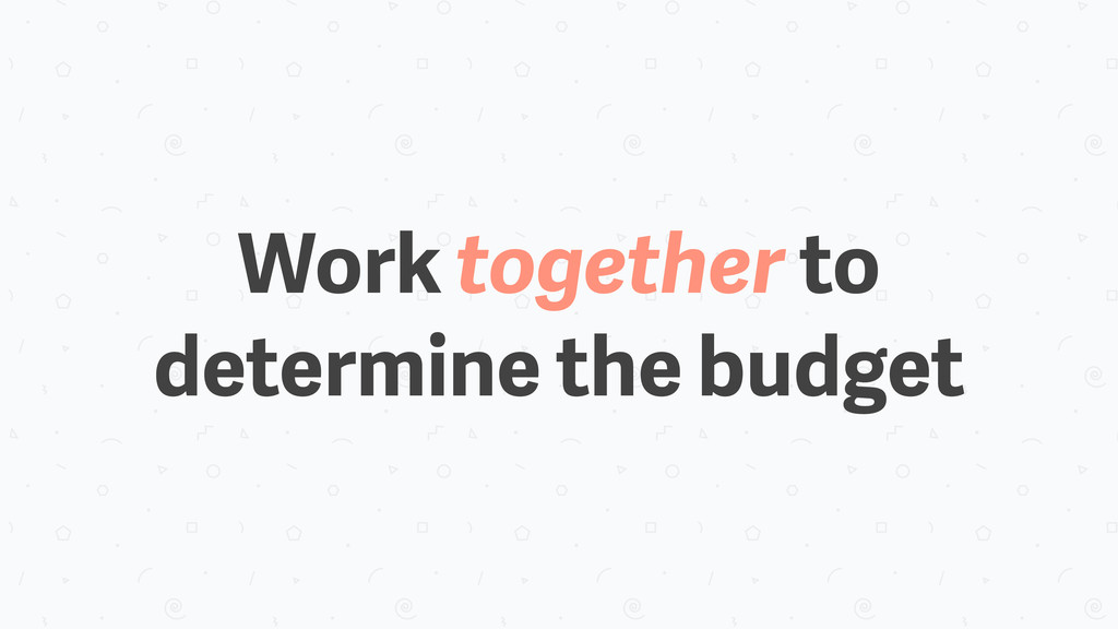 Work together to determine the budget