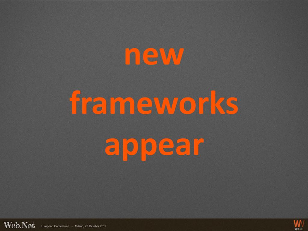 new frameworks appear