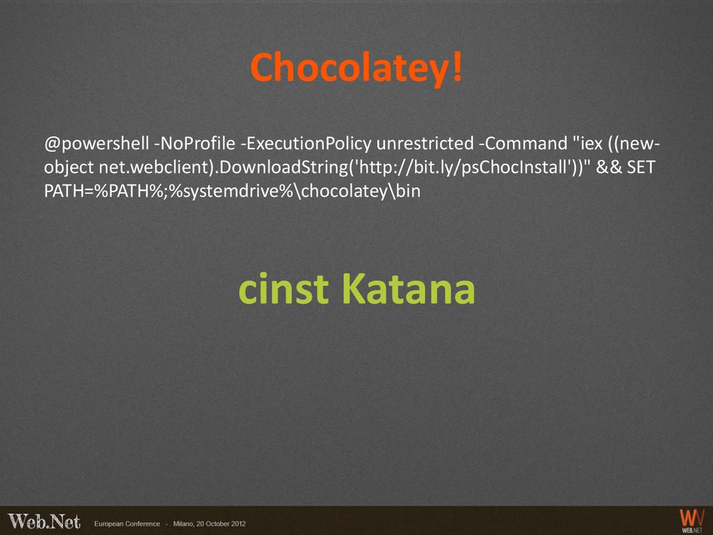 Chocolatey! @powershell -NoProfile -ExecutionPo...