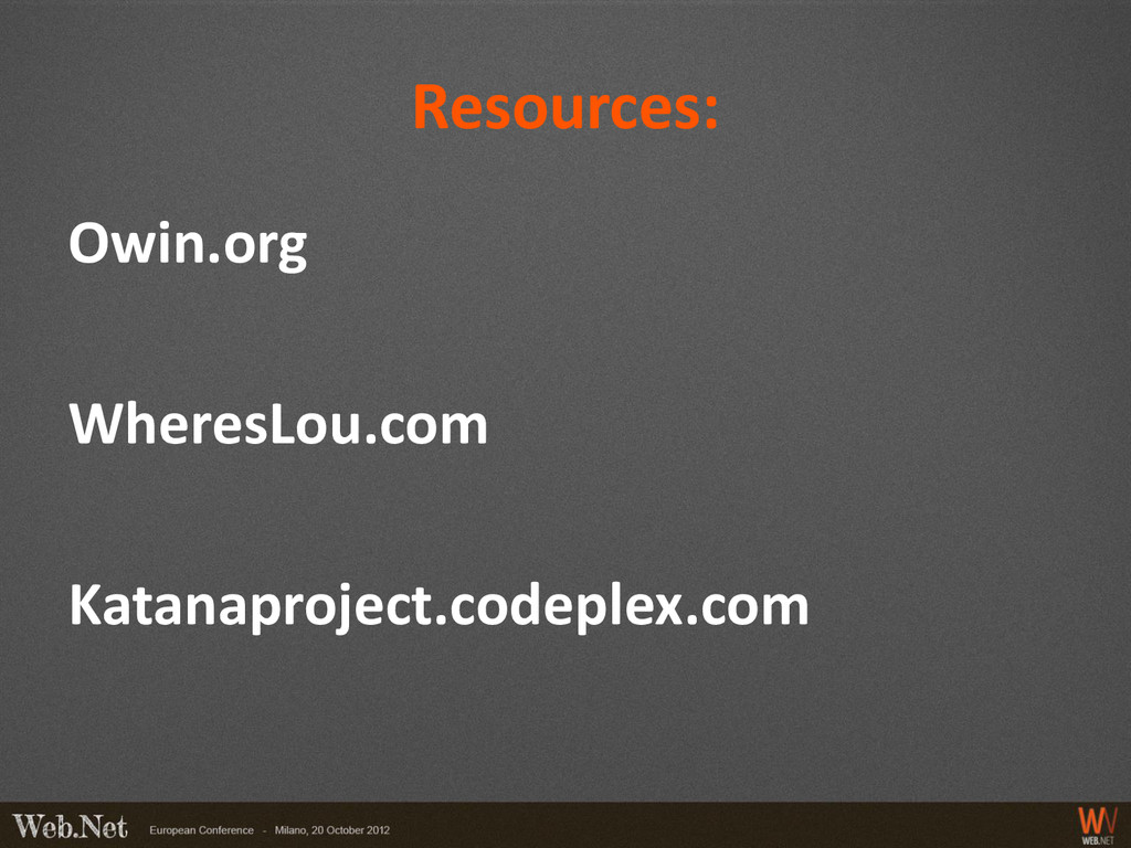 Resources: Owin.org WheresLou.com Katanaproject...