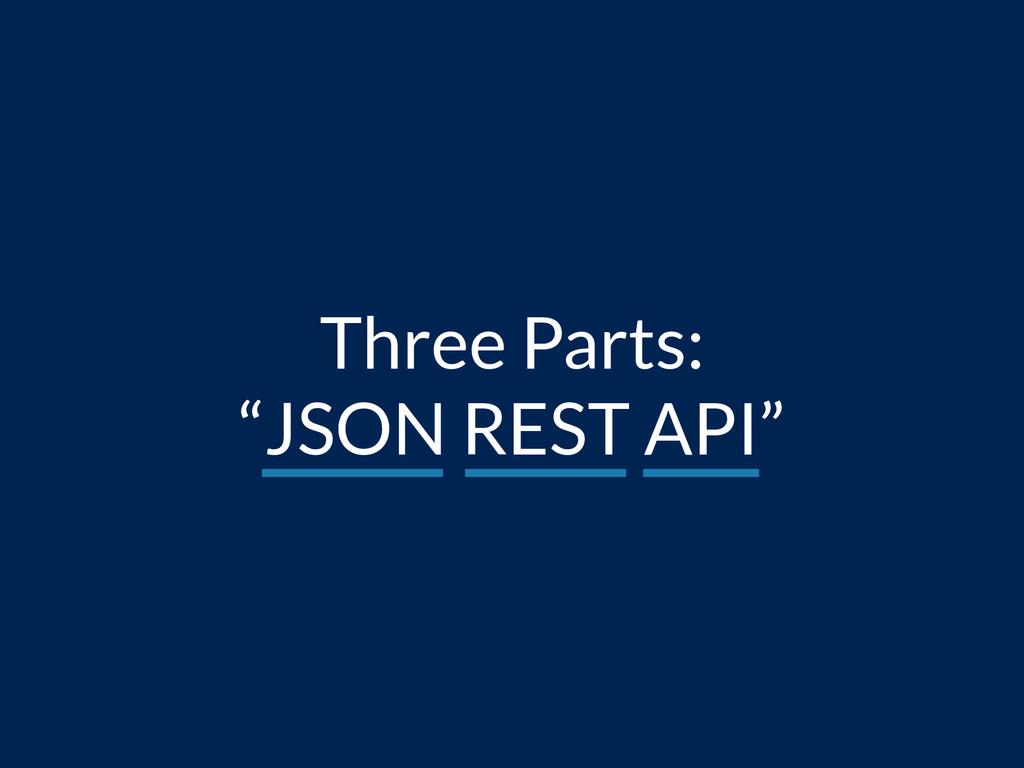 "Three Parts: ""JSON REST API"""
