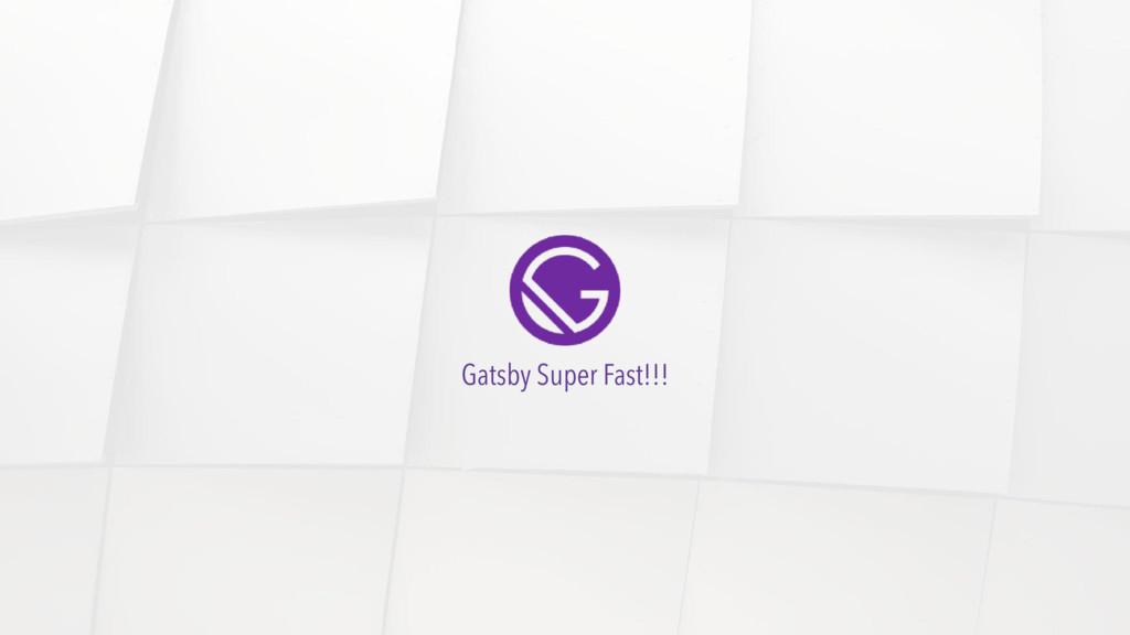 Gatsby Super Fast!!!