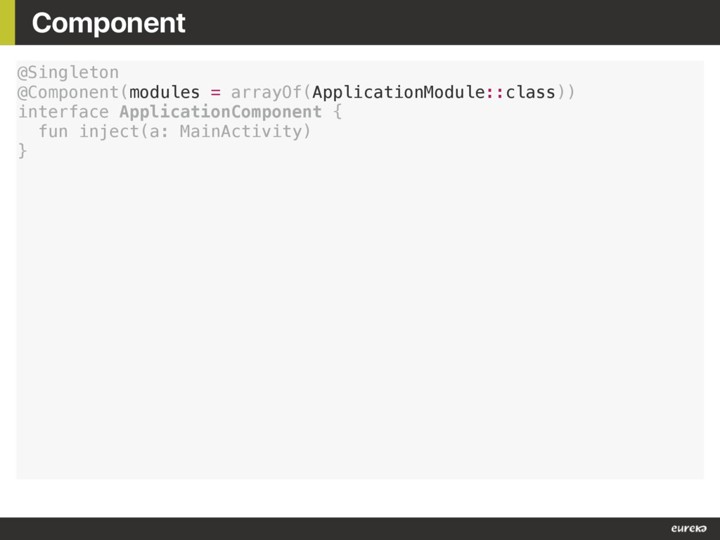 Component @Singleton @Component(modules = array...
