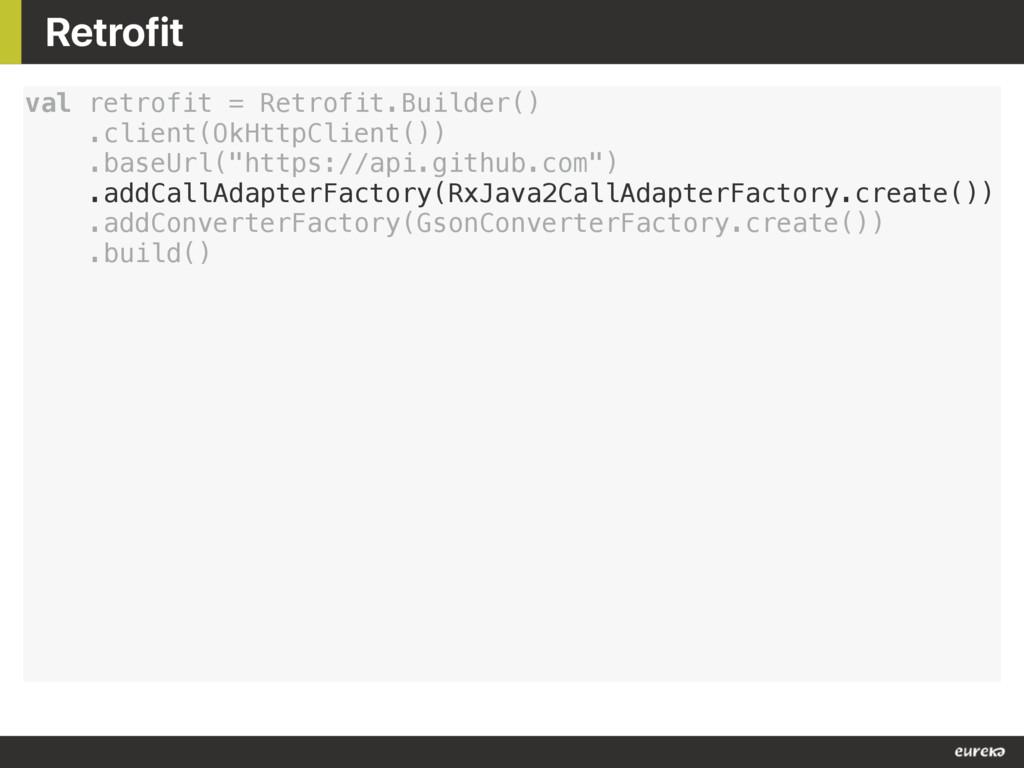 Retrofit val retrofit = Retrofit.Builder() .cli...