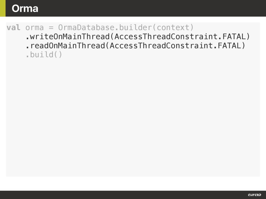 Orma val orma = OrmaDatabase.builder(context) ....