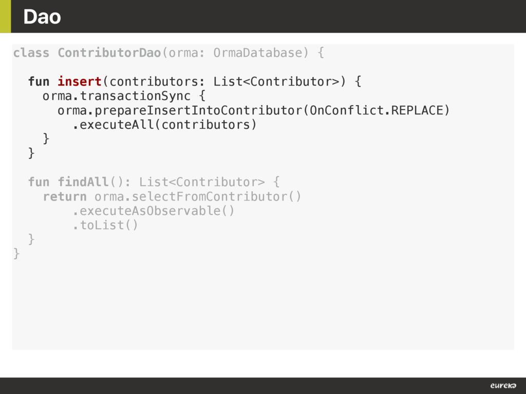 Dao class ContributorDao(orma: OrmaDatabase) { ...