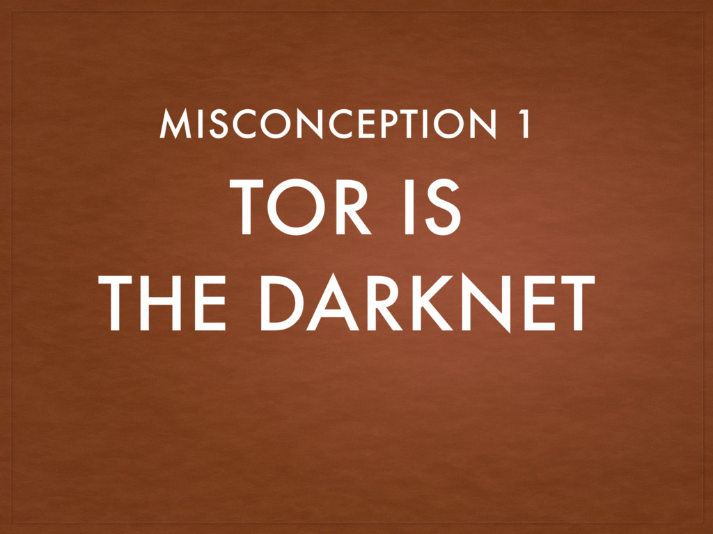 TOR IS THE DARKNET MISCONCEPTION 1