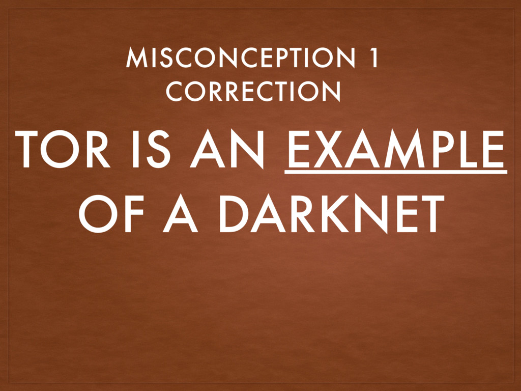 TOR IS AN EXAMPLE OF A DARKNET MISCONCEPTION 1 ...