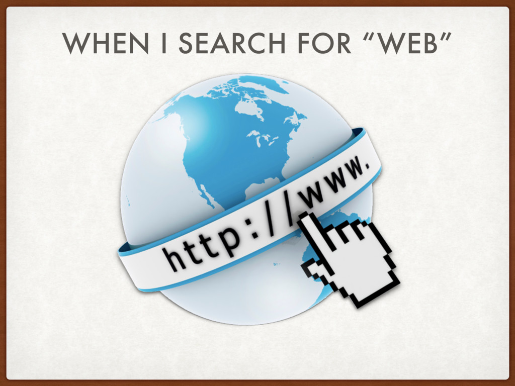 """WHEN I SEARCH FOR """"WEB"""""""
