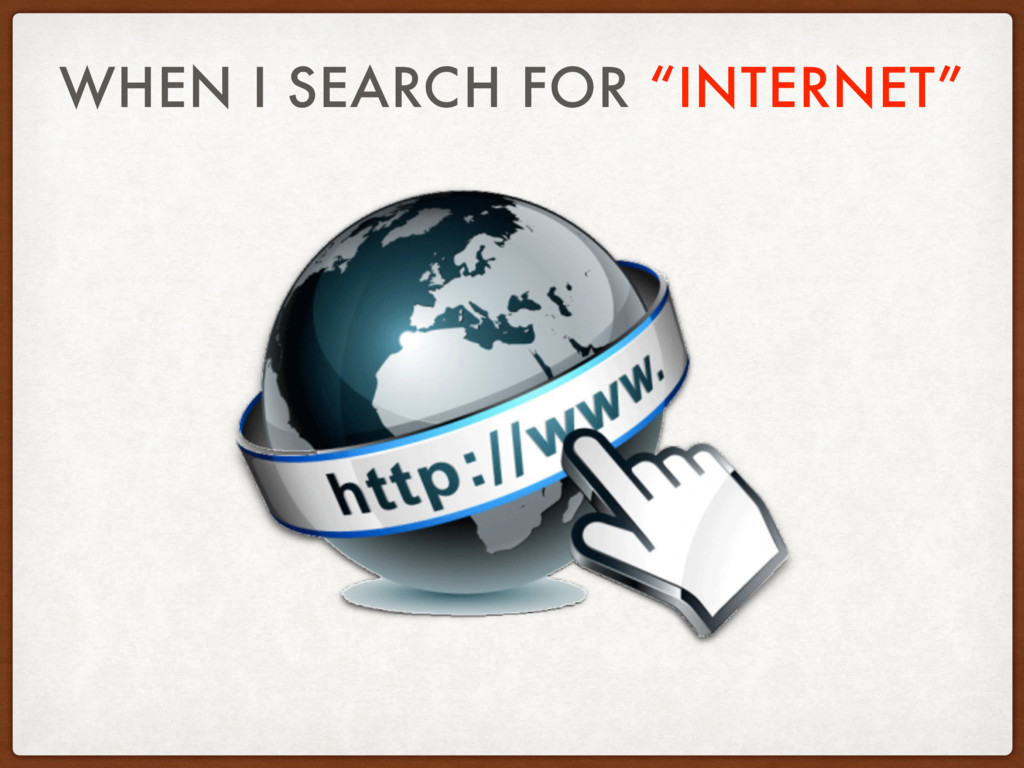 """WHEN I SEARCH FOR """"INTERNET"""""""