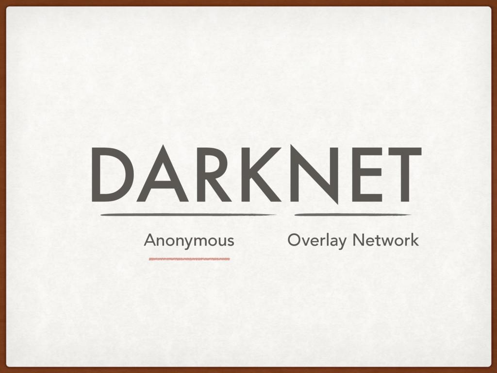 DARKNET Anonymous Overlay Network