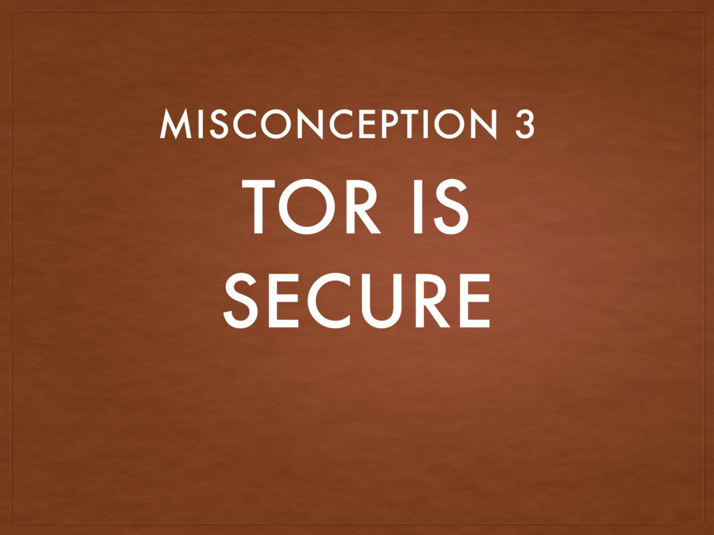 TOR IS SECURE MISCONCEPTION 3