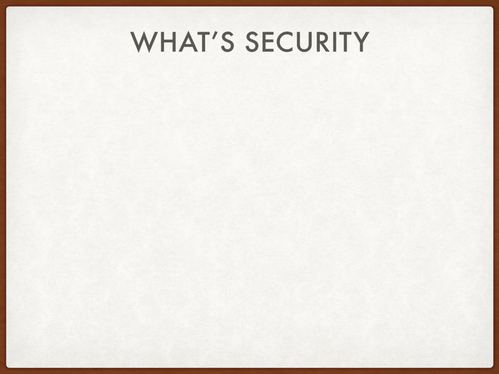 WHAT'S SECURITY