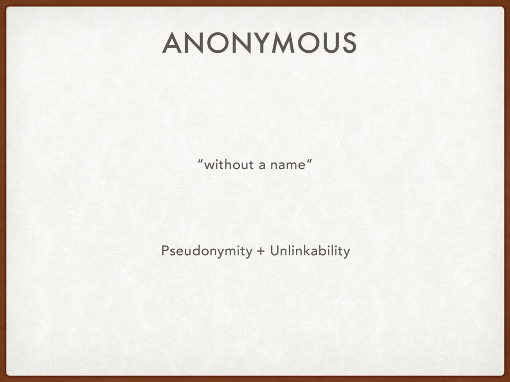 """ANONYMOUS """"without a name"""" Pseudonymity + Unlin..."""