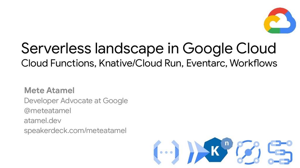 Mete Atamel Developer Advocate at Google @metea...