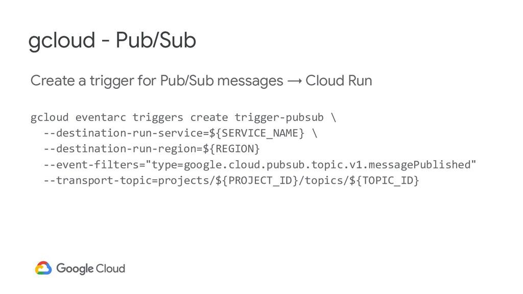 Create a trigger for Pub/Sub messages → Cloud R...