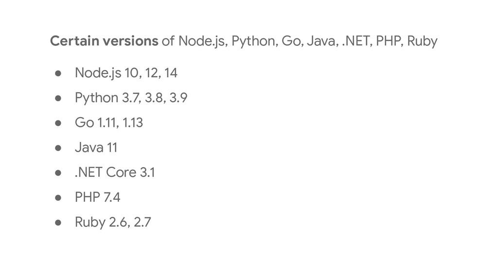 Certain versions of Node.js, Python, Go, Java, ...