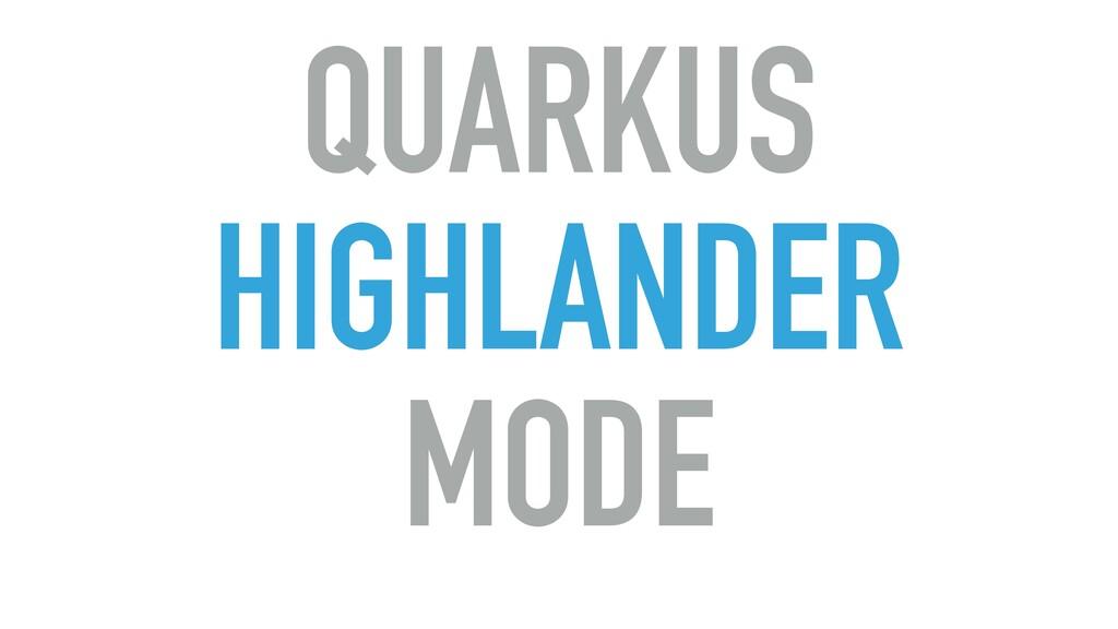QUARKUS HIGHLANDER MODE