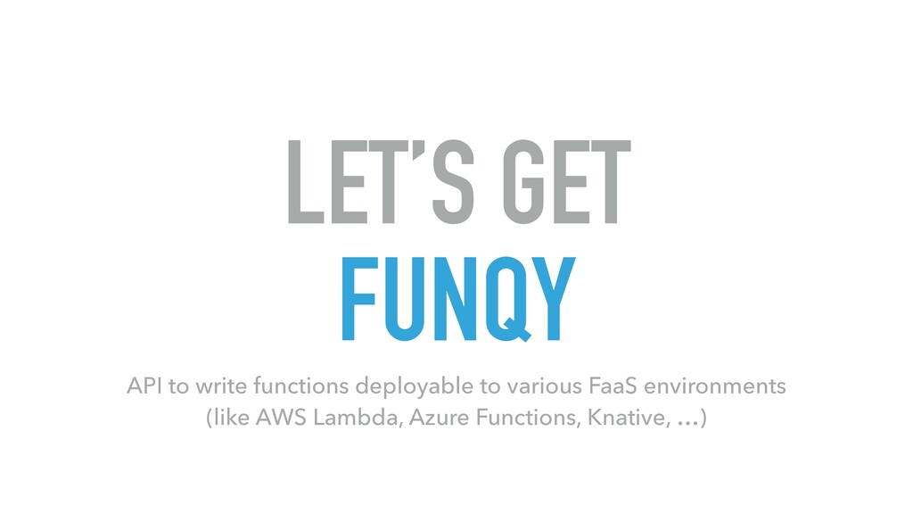 LET'S GET FUNQY API to write functions deployab...