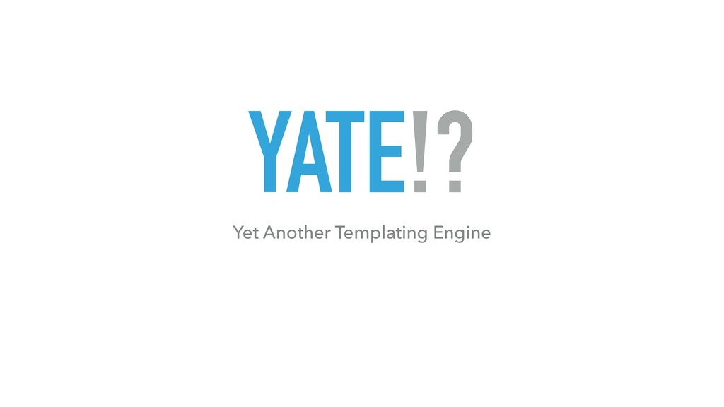 YATE!? Yet Another Templating Engine