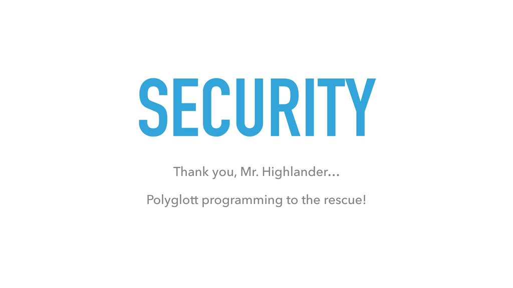 SECURITY Thank you, Mr. Highlander… Polyglott p...