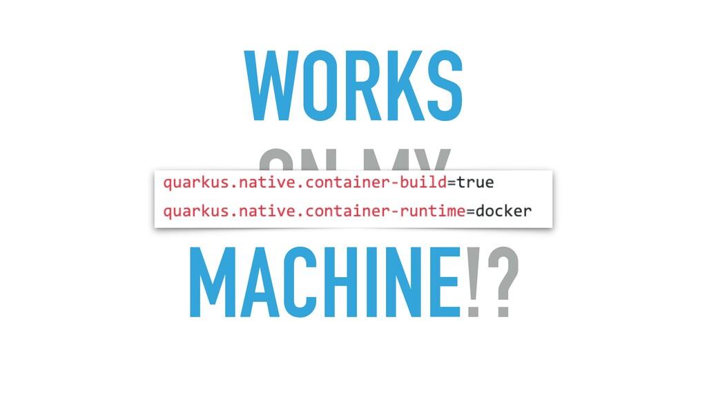 WORKS ON MY MACHINE!?