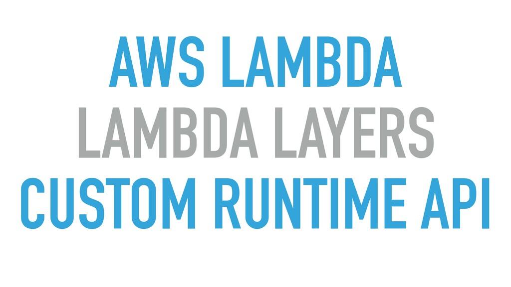AWS LAMBDA LAMBDA LAYERS CUSTOM RUNTIME API
