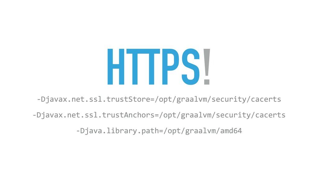 HTTPS! -Djavax.net.ssl.trustStore=/opt/graalvm/...