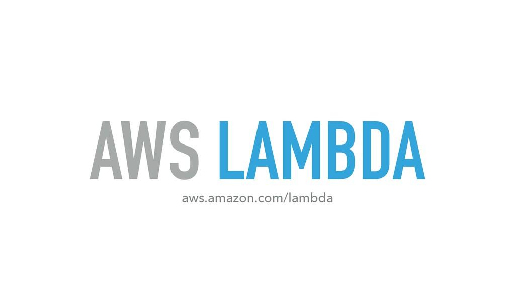 AWS LAMBDA aws.amazon.com/lambda