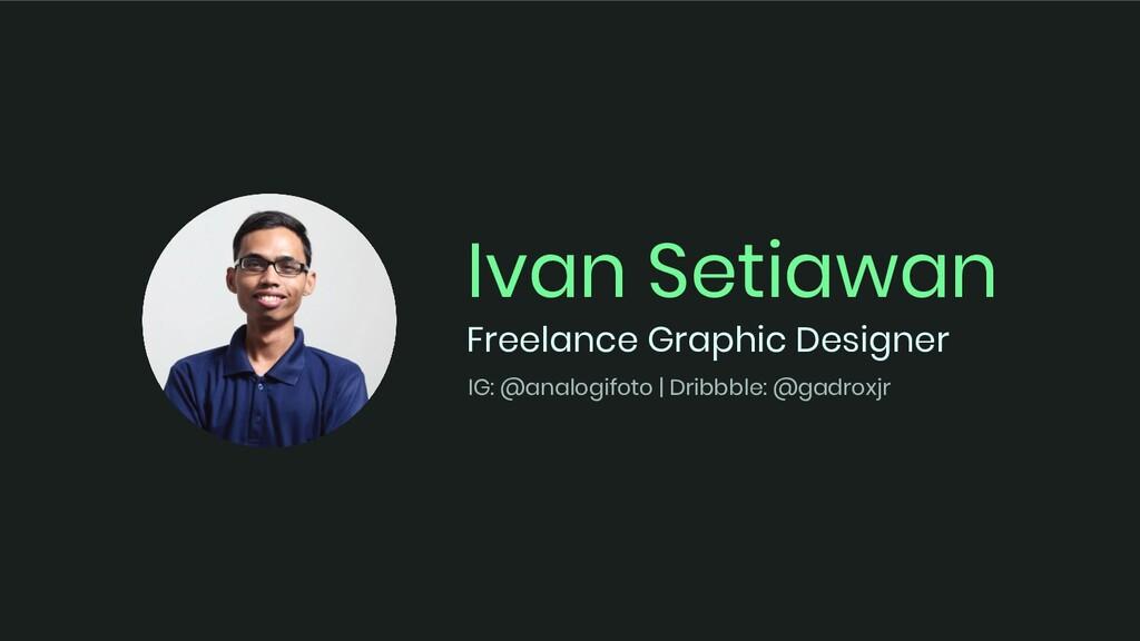 Ivan Setiawan Freelance Graphic Designer IG: @a...