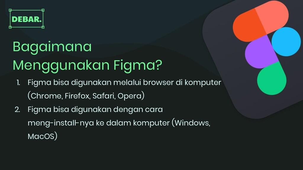 Bagaimana Menggunakan Figma? 1. Figma bisa digu...