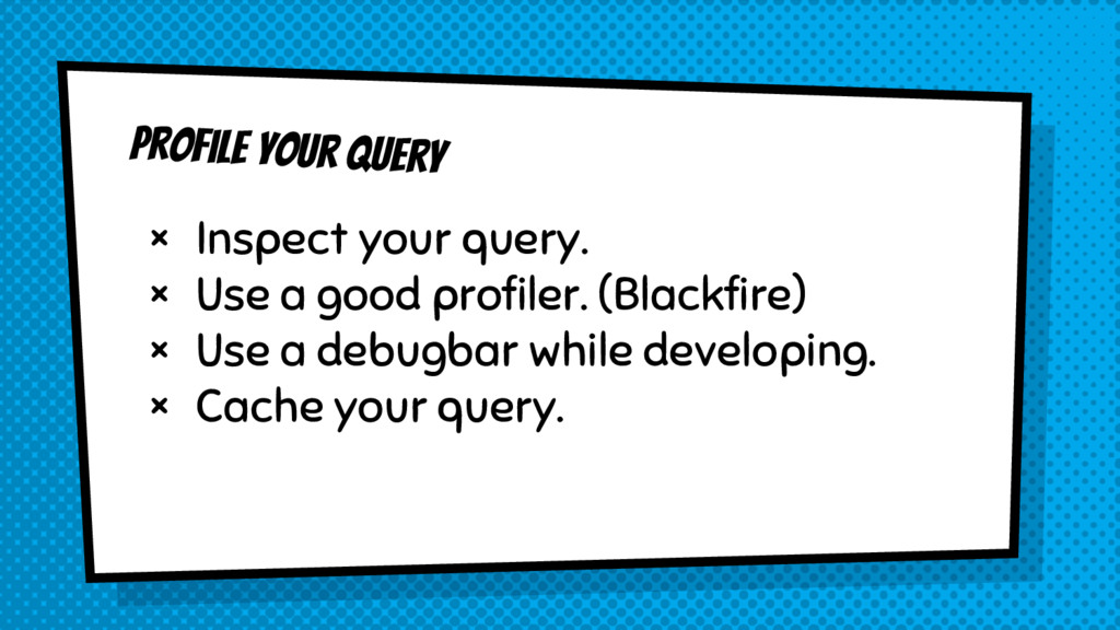 Profile your query × Inspect your query. × Use ...