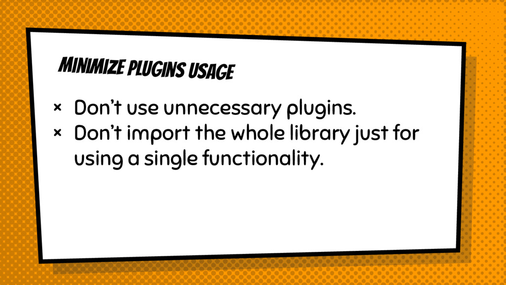 Minimize plugins usage × Don't use unnecessary ...