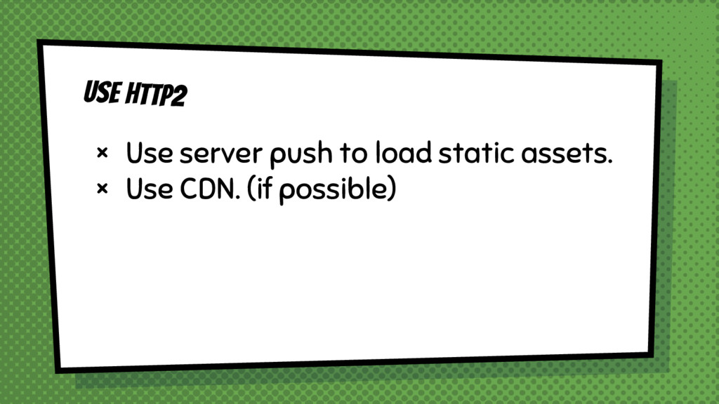 Use http2 × Use server push to load static asse...
