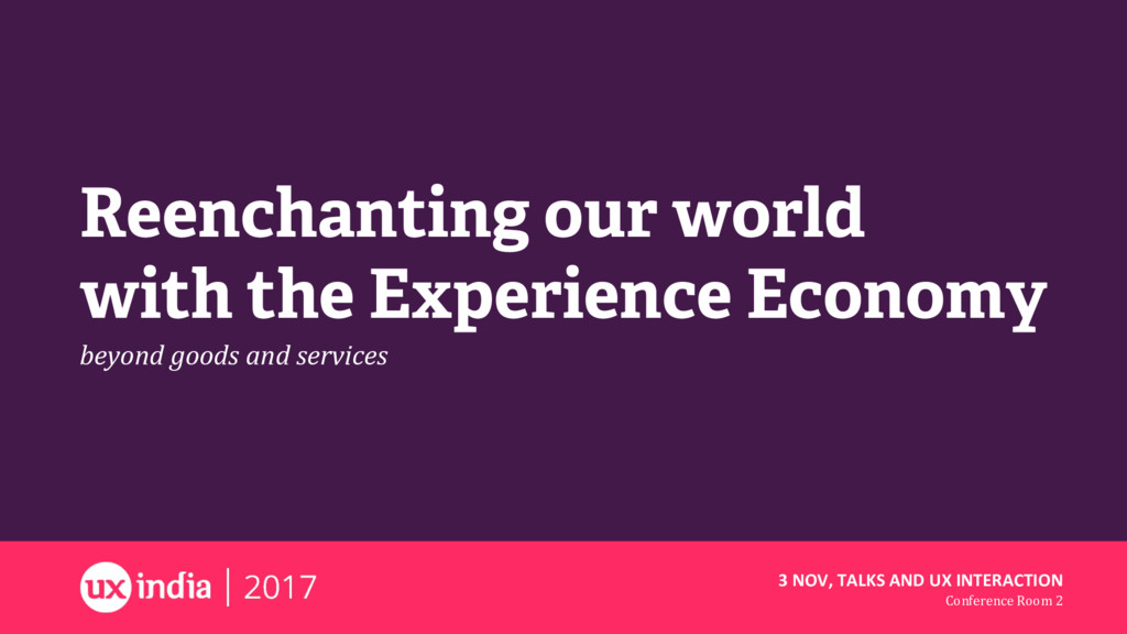 Reenchanting our world with the Experience Econ...