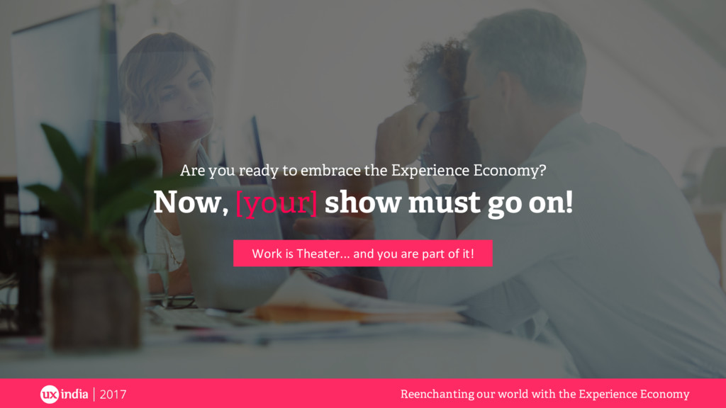 Now, [your] show must go on! Reenchanting our w...